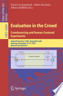 Evaluation in the Crowd  Crowdsourcing and Human Centered Experiments