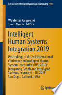 """""""Intelligent Human Systems Integration 2019: Proceedings of the 2nd International Conference on Intelligent Human Systems Integration (IHSI 2019): Integrating People and Intelligent Systems, February 7-10, 2019, San Diego, California, USA"""" by Waldemar Karwowski, Tareq Ahram"""