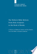 The Hebrew Bible Reborn: From Holy Scripture to the Book of Books