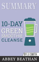 Summary  10 Day Green Smoothie Cleanse