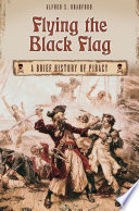 Flying The Black Flag A Brief History Of Piracy
