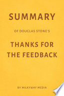 Summary of Douglas Stone   s Thanks for the Feedback by Milkyway Media