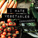 I Hate Vegetables Cookbook