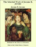 The Selected Work of Jerome K. Jerome