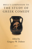Brill's Companion to the Study of Greek Comedy
