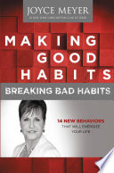 """Making Good Habits, Breaking Bad Habits: 14 New Behaviors That Will Energize Your Life"" by Joyce Meyer"