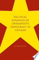 Political Dynamics of Grassroots Democracy in Vietnam Book
