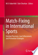"""Match-Fixing in International Sports: Existing Processes, Law Enforcement, and Prevention Strategies"" by M.R. Haberfeld, Dale Sheehan"