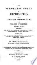The Scholar's Guide to Arithmetic ... The tenth edition, greatly enlarged and improved