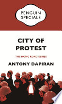 City of Protest  A Recent History of Dissent in Hong Kong  Penguin Specials