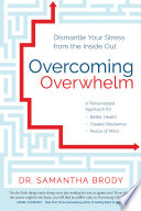 """Overcoming Overwhelm: Dismantle Your Stress from the Inside Out"" by Samantha Brody"