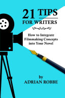 21 Tips for Writers  How to Integrate Filmmaking Concepts into Your Novel