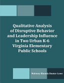 Qualitative Analysis of Disruptive Behavior and Leadership Influence in Two Urban K 6 Virginia Elementary Public Schools