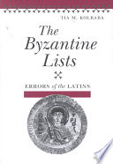 """The Byzantine Lists: Errors of the Latins"" by Tia M. Kolbaba"