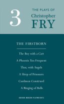 Fry: Plays Three (The Firstborn, A Phoenix Too Frequent, A Sleep of Prisoners, Thor, With Angels, The Boy With a Cart, Caedmon Construed and A Ringing of Bells)