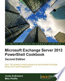 Microsoft Exchange Server 2013 Powershell Cookbook