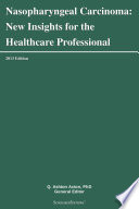 Nasopharyngeal Carcinoma  New Insights for the Healthcare Professional  2013 Edition