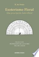 Esoterismo Floral. Una prescripción Astro- Floral. Tercera Parte. Propiedades de las flores del Dr. E. Bach