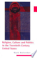 Religion, Culture, and Politics in the Twentieth-century United States