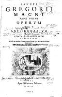 Sancti Gregorii Magni papae primi operum ... Scholia in eundem Sacramentorum librum quae in Romana ed. desideratur
