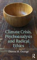 Climate Crisis  Psychoanalysis  and Radical Ethics