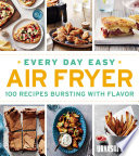 """Every Day Easy Air Fryer: 100 Recipes Bursting with Flavor"" by Urvashi Pitre"