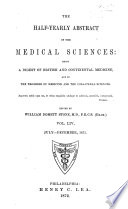 The Half yearly Abstract of the Medical Sciences  Being a Digest of British and Continental Medicine  and of the Progess of Medicine and the Collateral Sciences Book