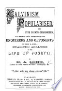 Calvinism Popularised In A Series Of Conversations With Enquirers And Opponents To Which Is Added A Dualistic Analysis Of The Life Of Joseph