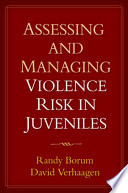 Assessing and Managing Violence Risk in Juveniles