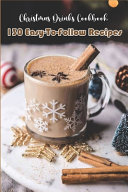 Christmas Drinks Cookbook  130 Easy to follow Recipes