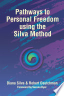 Pathways To Personal Freedom Using The Silva Method