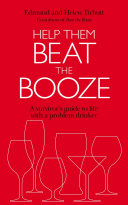 Help Them Beat The Booze: How to survive life with a problem drinker