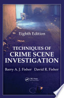 """""""Techniques of Crime Scene Investigation"""" by Barry A. J. Fisher, David Fisher"""