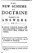 The New Scheme of Doctrine Contained in the Answers of Mr  John Simson     to Mr  Webster s Libel  Considered and Examined