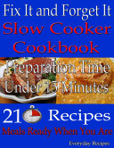Fix It and Forget It  Slow Cooker Cookbook  Preparation Time  Under 15 Minutes  210 Recipes  Meals Ready When You Are