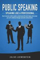 PUBLIC SPEAKING   Speaking Like a Professional Book