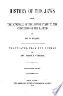 History of the Jews from the Downfall of the Jewish State to the Conclusion of the Talmud