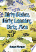Dirty Dishes  Dirty Laundry  Dirty Men Book PDF