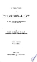 A Treatise on the Criminal Law as Now Administered in the United States