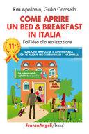 Come aprire un bed & breakfast in Italia. Dall'idea alla realizzazione. Ediz. ampliata