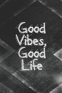 Positive Notebook Good Vibes, Good Life