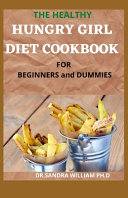 THE HEALTHY HUNGRY GIRL DIET COOKBOOK FOR BEGINNERS and DUMMIES Book