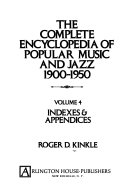 The Complete Encyclopedia of Popular Music and Jazz  1900 1950  Indexes   appendices
