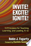 Invite! Excite! Ignite!  : 13 Principles for Teaching, Learning, and Leading, K–12