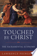 Touched by Christ  The Sacramental Economy