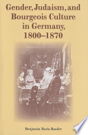Gender, Judaism, and Bourgeois Culture in Germany, 1800-1870