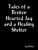 Tales of a Broken Hearted Jay and a Healing Shelter