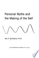 The Stories We Live By  : Personal Myths and the Making of the Self