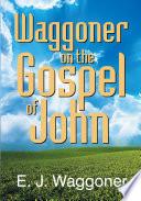Waggoner on the Gospel of John