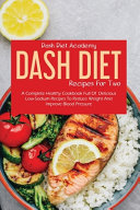 Dash Diet Recipes For Two  A Complete Healthy Cookbook Full Of Delicious Low Sodium Recipes To Reduce Weight And Improve Blood Pressure Book